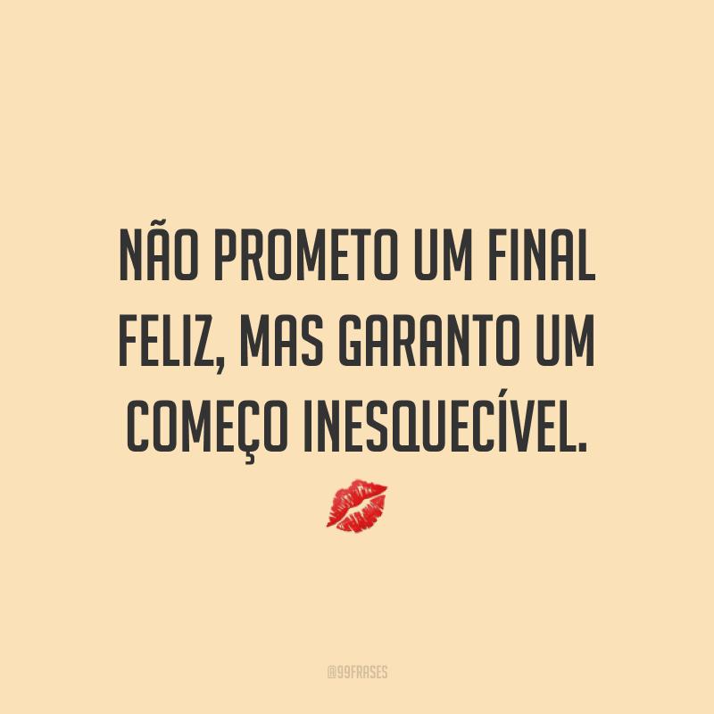 Não prometo um final feliz, mas garanto um começo inesquecível. 💋