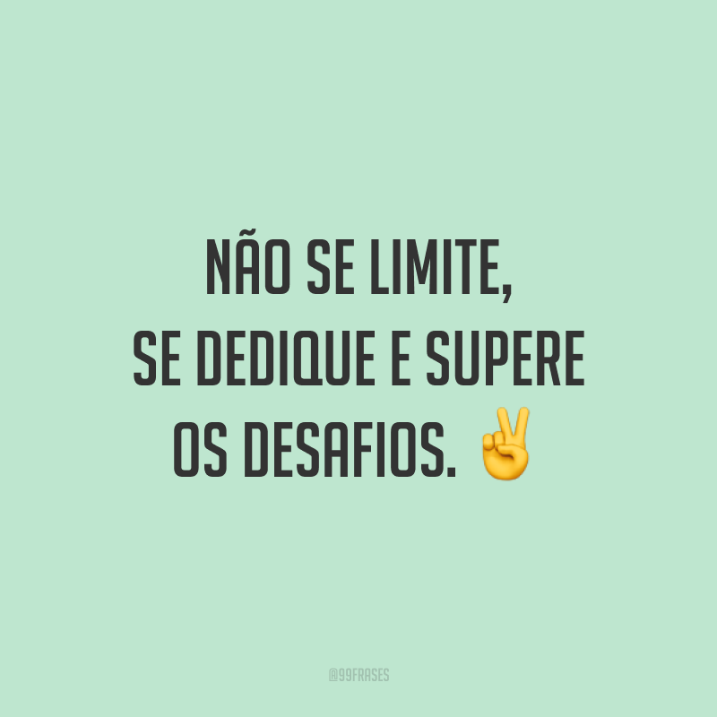 Não se limite, se dedique e supere os desafios. ✌️
