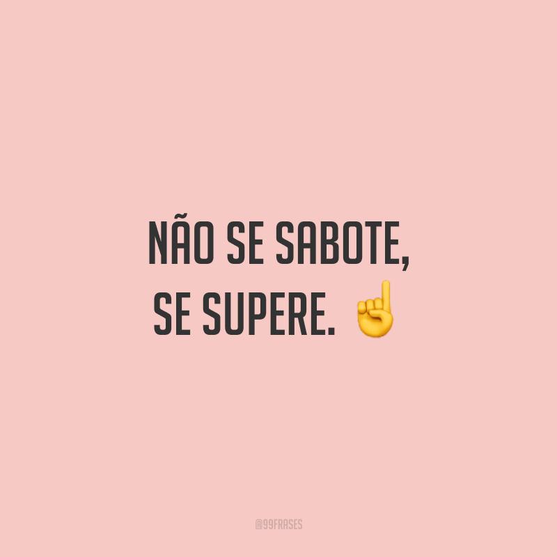 Não se sabote, se supere. ☝