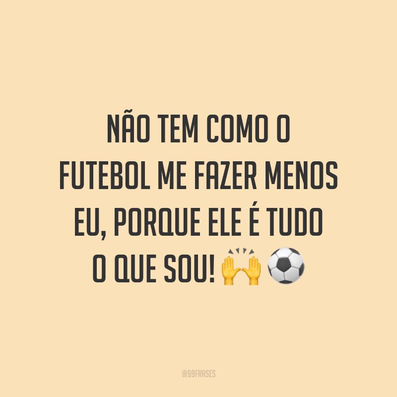 Não tem como o futebol me fazer menos eu, porque ele é tudo o que sou! 🙌⚽️