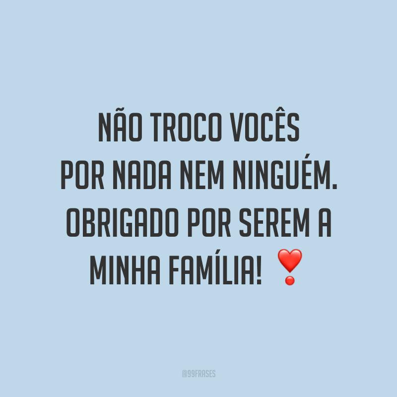 Não troco vocês por nada nem ninguém. Obrigado por serem a minha família! ❣️