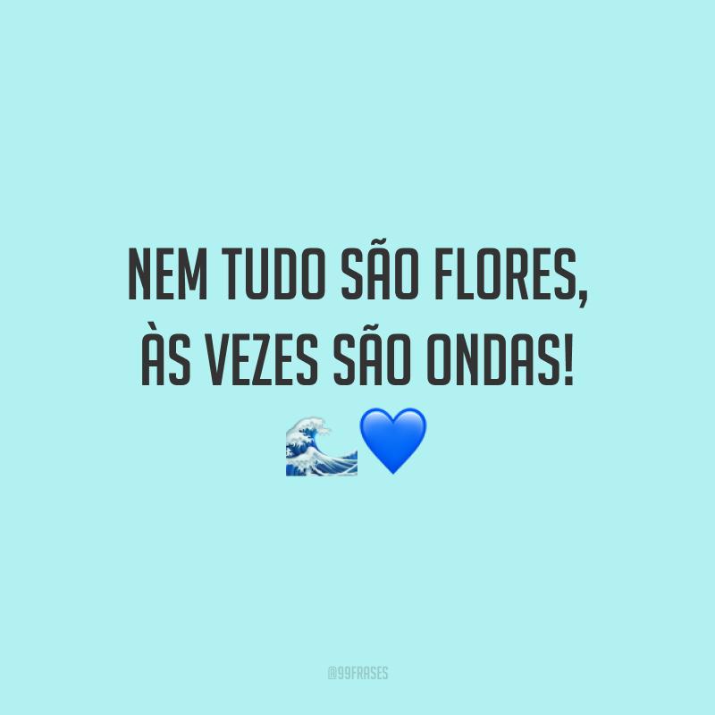 Nem tudo são flores, às vezes são ondas! 🌊💙<br />