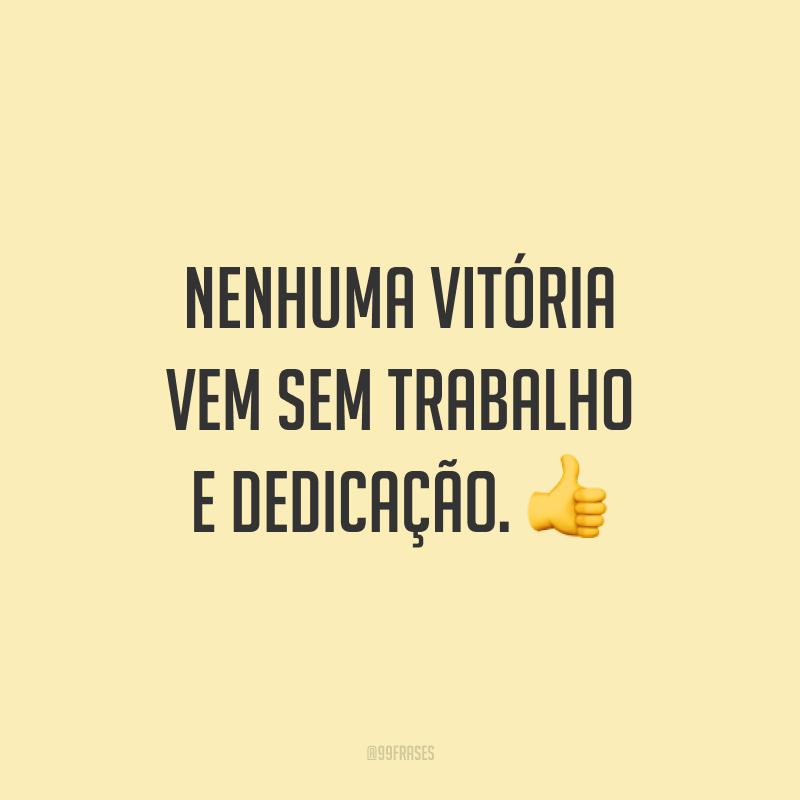 Nenhuma vitória vem sem trabalho e dedicação. 👍
