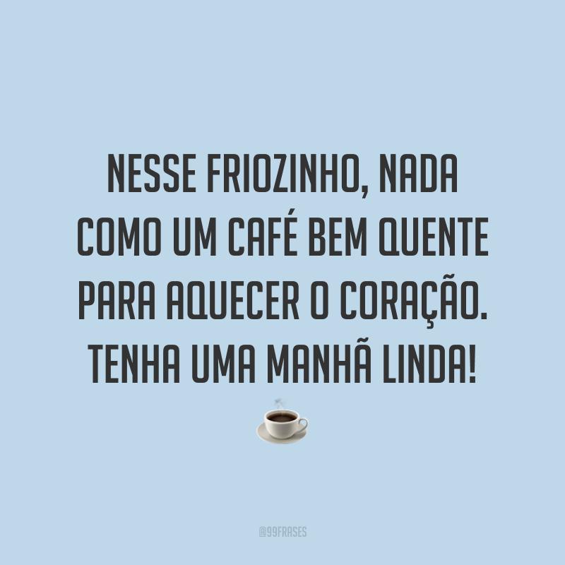 Nesse friozinho, nada como um café bem quente para aquecer o coração. Tenha uma manhã linda! ☕