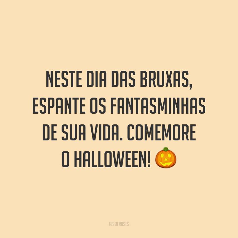 Neste Dia das Bruxas, espante os fantasminhas de sua vida. Comemore o Halloween! 🎃