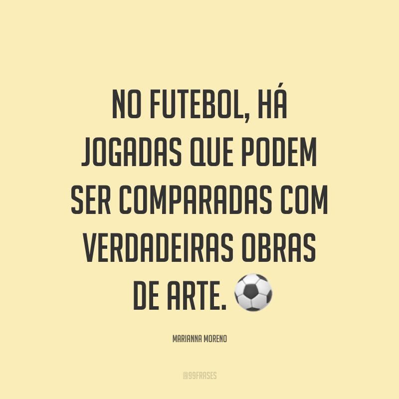 No futebol, há jogadas que podem ser comparadas com verdadeiras obras de arte. ⚽
