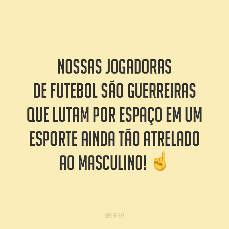 Nossas jogadoras de futebol são guerreiras que lutam por espaço em um esporte ainda tão atrelado ao masculino! ☝️