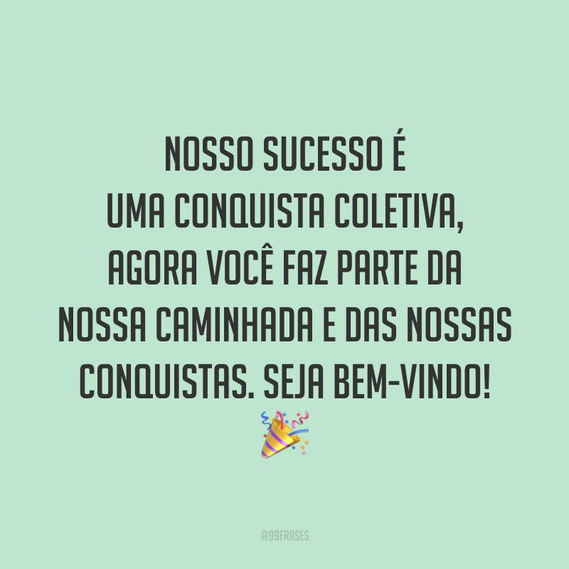 Nosso sucesso é uma conquista coletiva, agora você faz parte da nossa caminhada e das nossas conquistas. Seja bem-vindo! 🎉