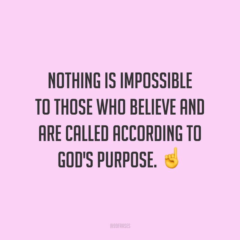 Nothing is impossible to those who believe and are called according to God's purpose. ☝️  (Nada é impossível para aqueles que creem e são chamado de acordo com os planos de Deus.)