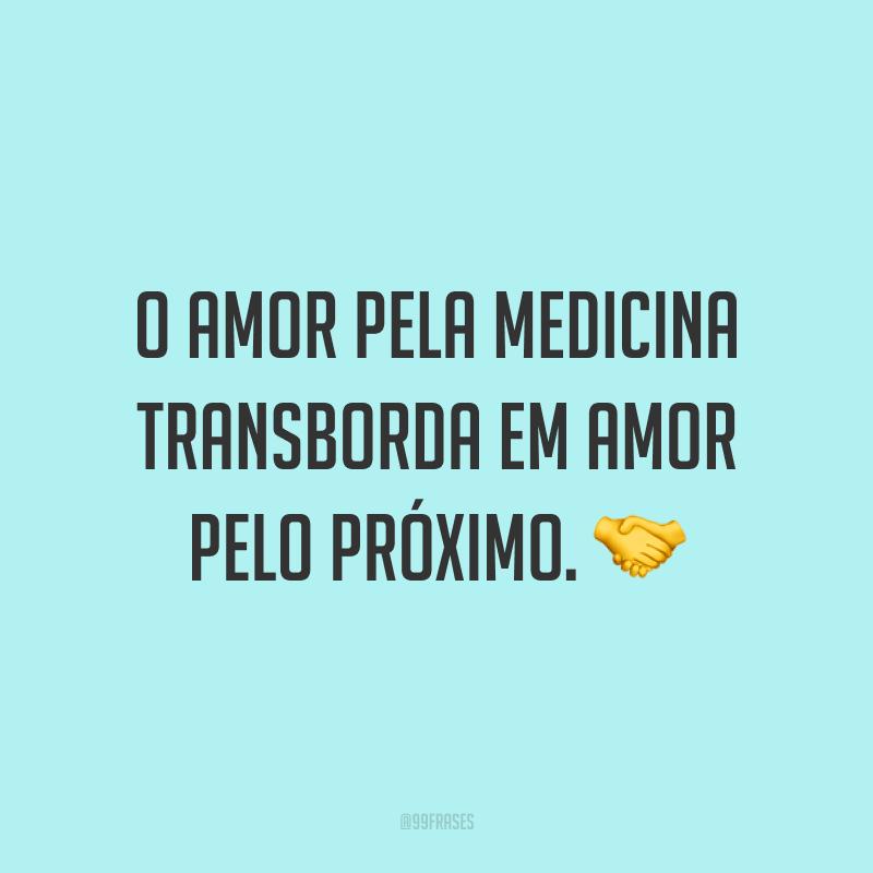 O amor pela medicina transborda em amor pelo próximo. 🤝