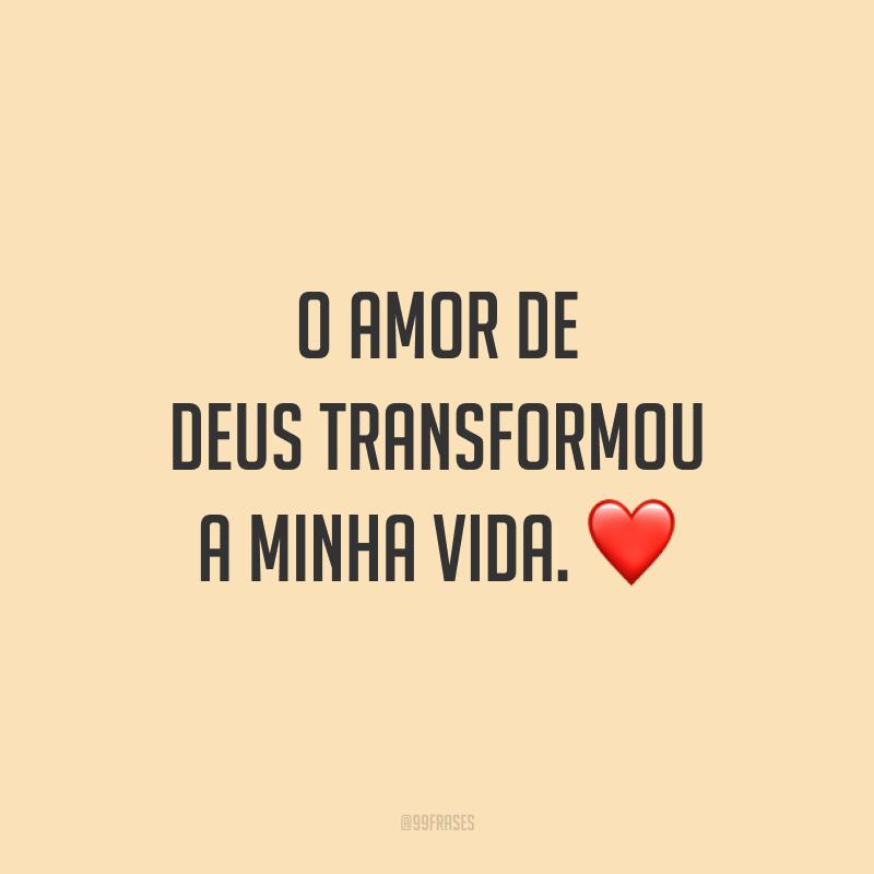 O amor de Deus transformou a minha vida. ❤️