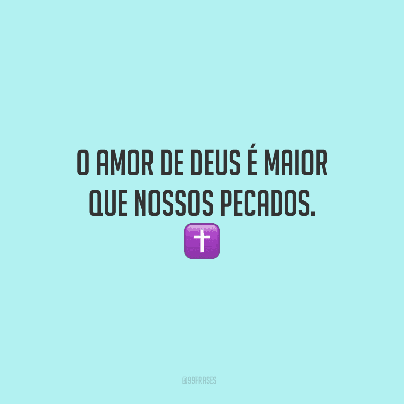 O amor de Deus é maior que nossos pecados.