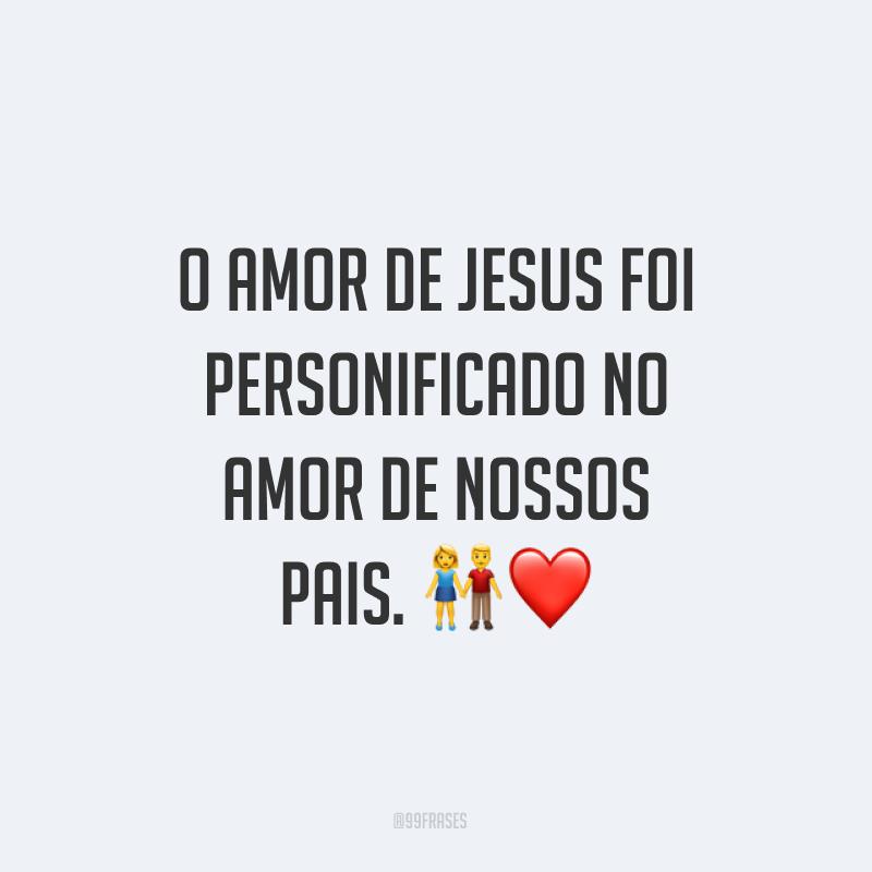 O amor de Jesus foi personificado no amor de nossos pais. 👫
