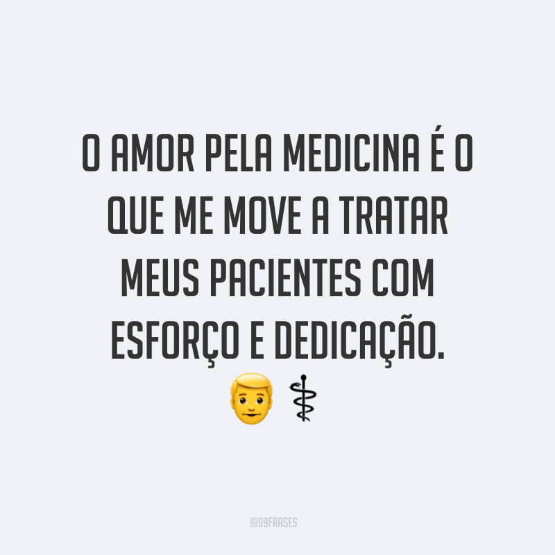 O amor pela medicina é o que me move a tratar meus pacientes com esforço e dedicação. 👨⚕️