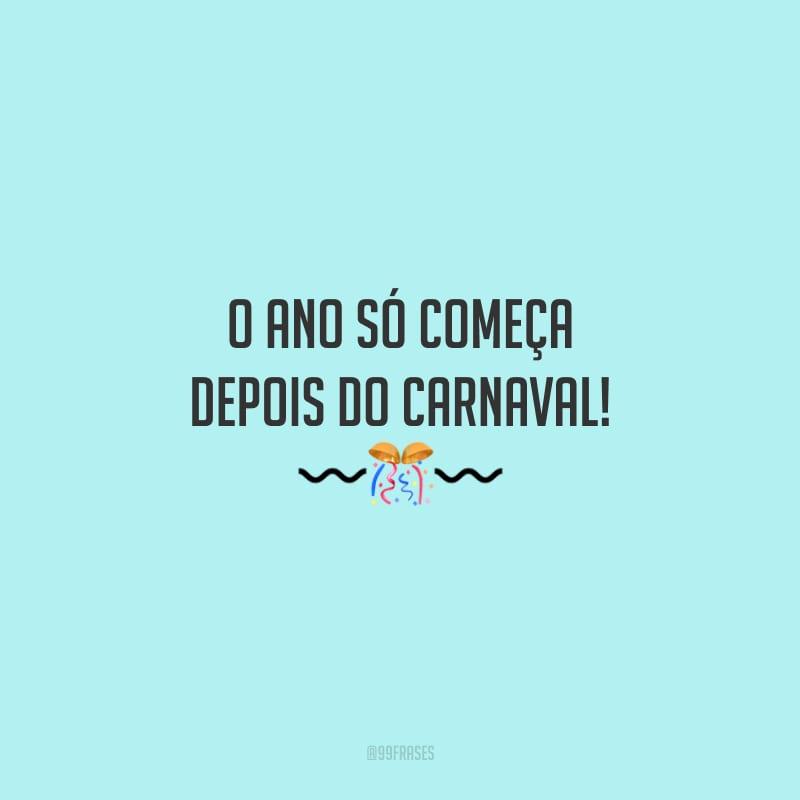 O ano só começa depois do Carnaval!<br />
