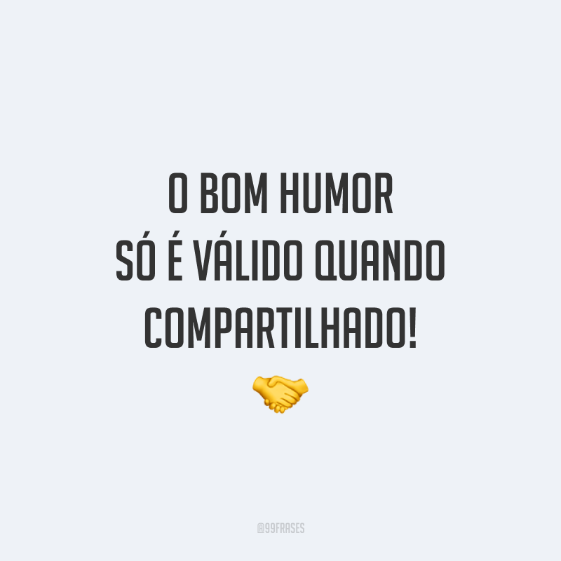 O bom humor só é válido quando compartilhado! 🤝