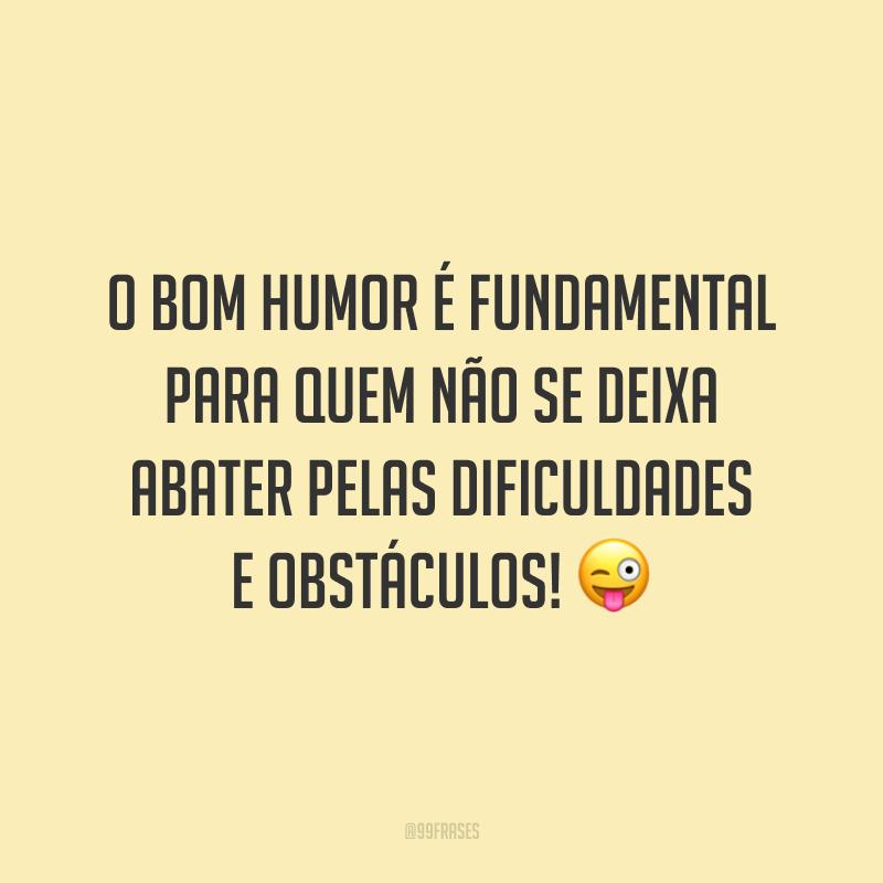 O bom humor é fundamental para quem não se deixa abater pelas dificuldades e obstáculos! 😜