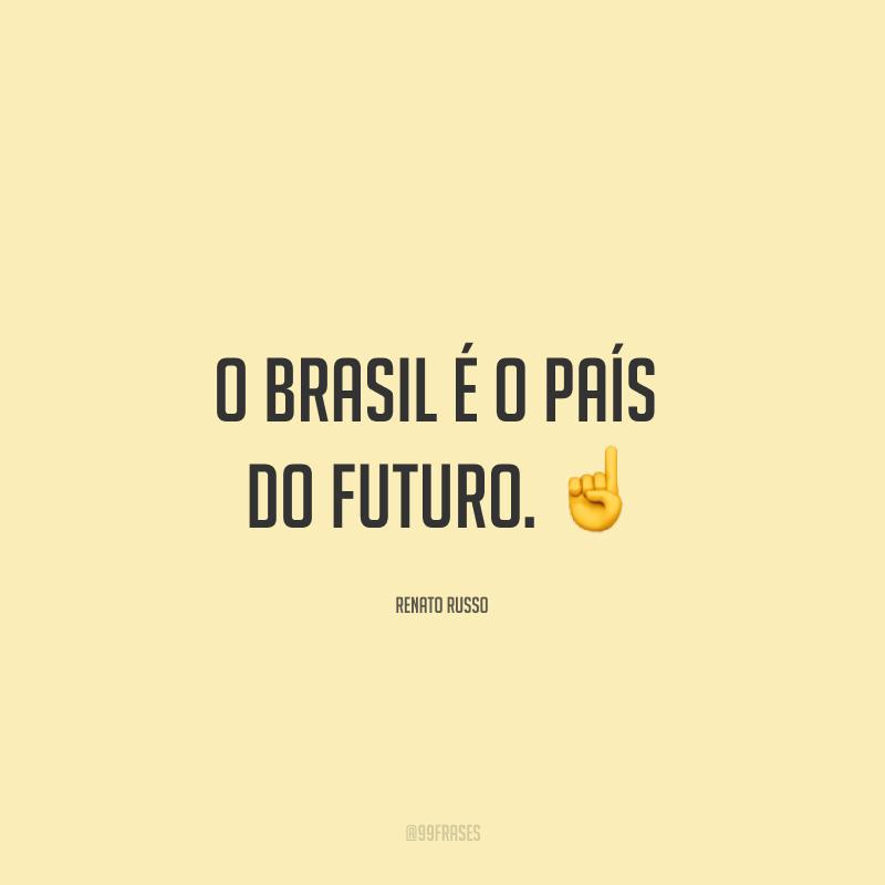 O Brasil é o país do futuro. ☝