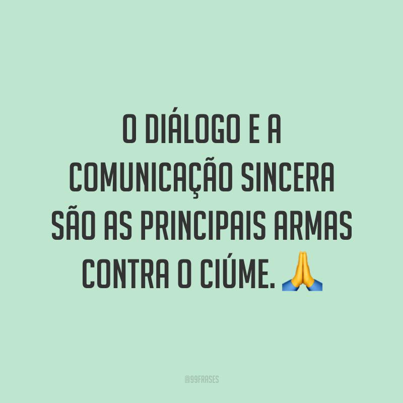 O diálogo e a comunicação sincera são as principais armas contra o ciúme. 🙏