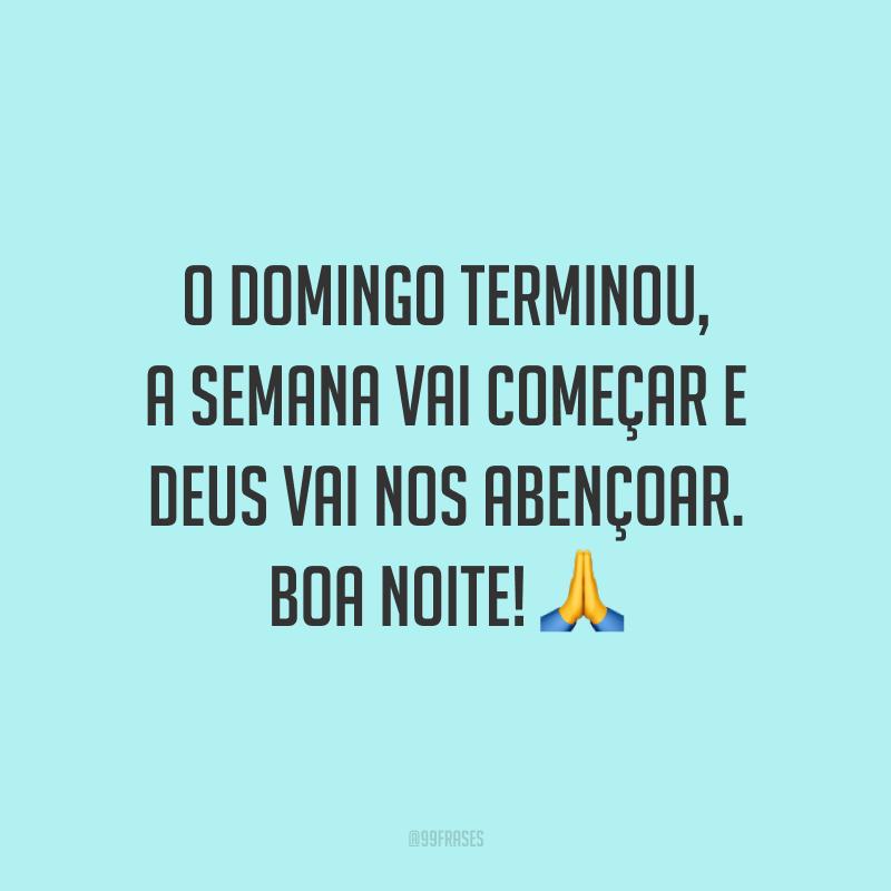 O domingo terminou, a semana vai começar e Deus vai nos abençoar. Boa noite! 🙏