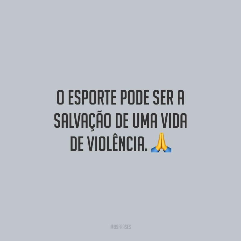 O esporte pode ser a salvação de uma vida de violência.