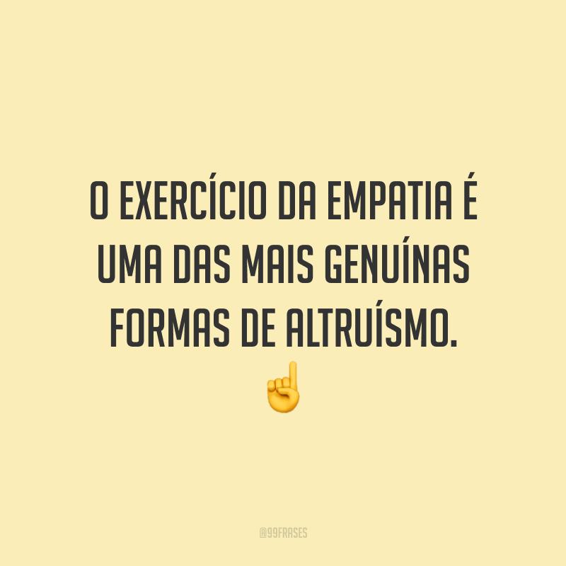 O exercício da empatia é uma das mais genuínas formas de altruísmo. ☝