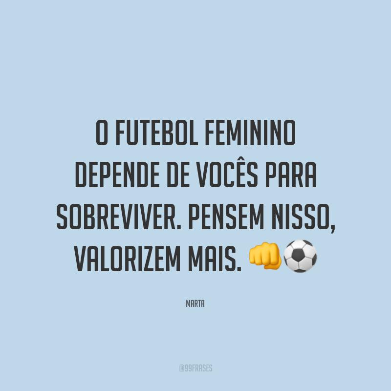 O futebol feminino depende de vocês para sobreviver. Pensem nisso, valorizem mais. 👊⚽️