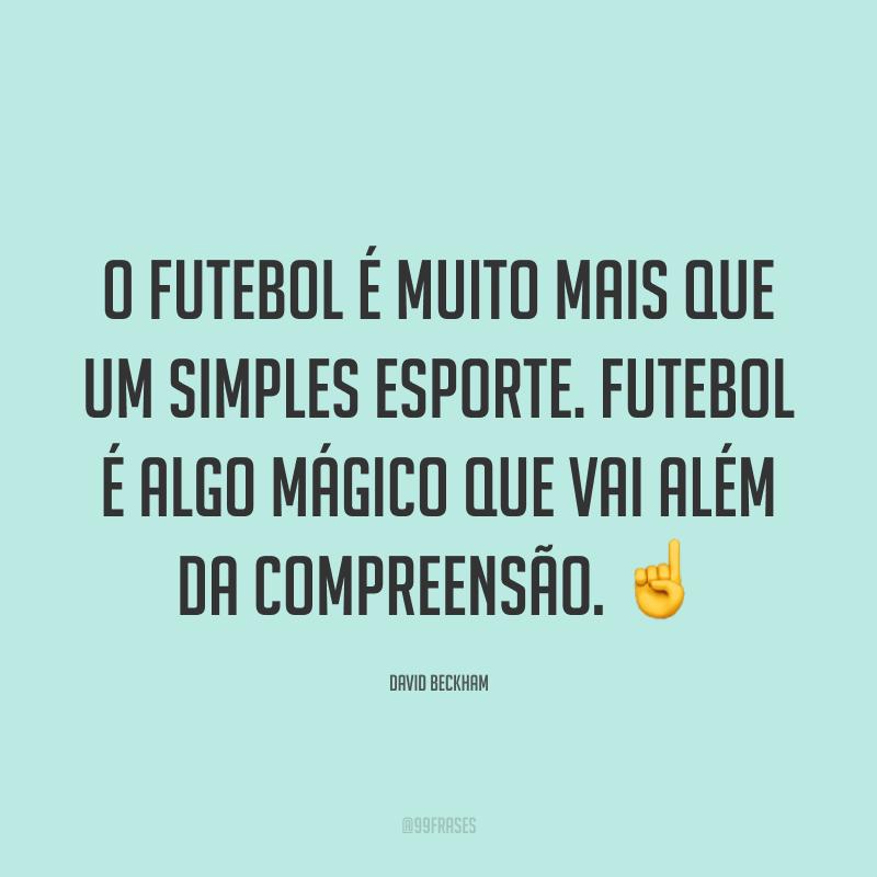 O futebol é muito mais que um simples esporte. Futebol é algo mágico que vai além da compreensão. ☝