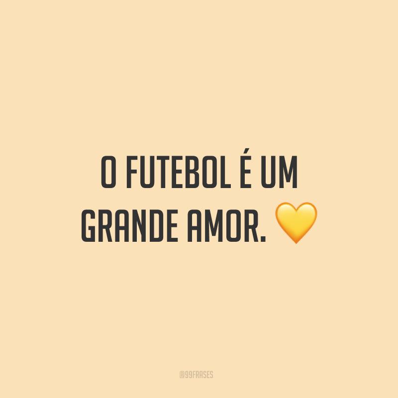 O futebol é um grande amor. ?