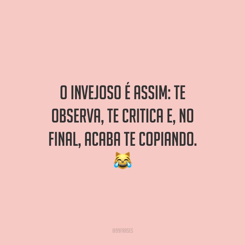 O invejoso é assim: te observa, te critica e, no final, acaba te copiando. 😹