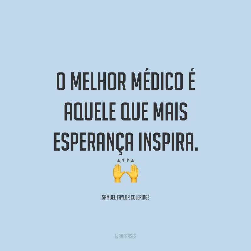 O melhor médico é aquele que mais esperança inspira. 🙌