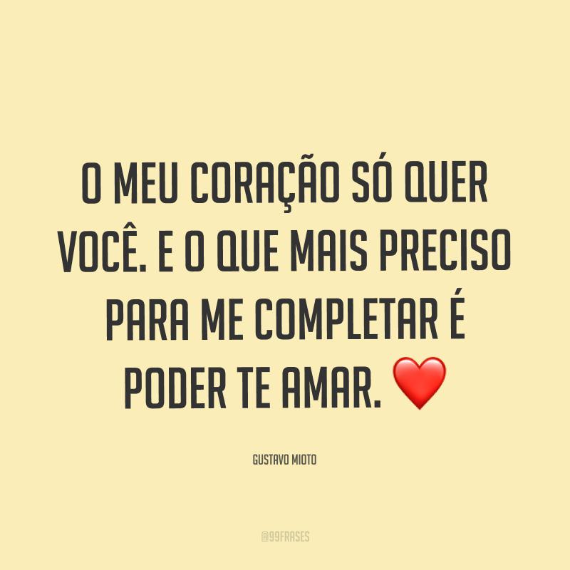 O meu coração só quer você. E o que mais preciso para me completar é poder te amar. ❤