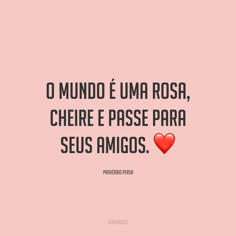 O mundo é uma rosa, cheire e passe para seus amigos. ❤️