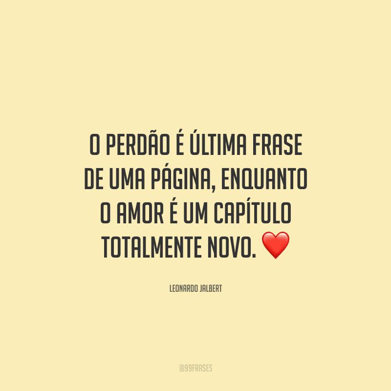 O perdão é última frase de uma página, enquanto o amor é um capítulo totalmente novo. ❤