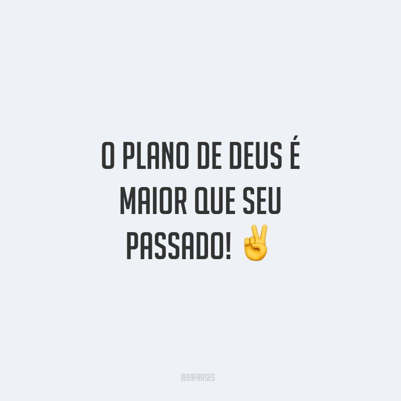 O plano de Deus é maior que seu passado! ✌
