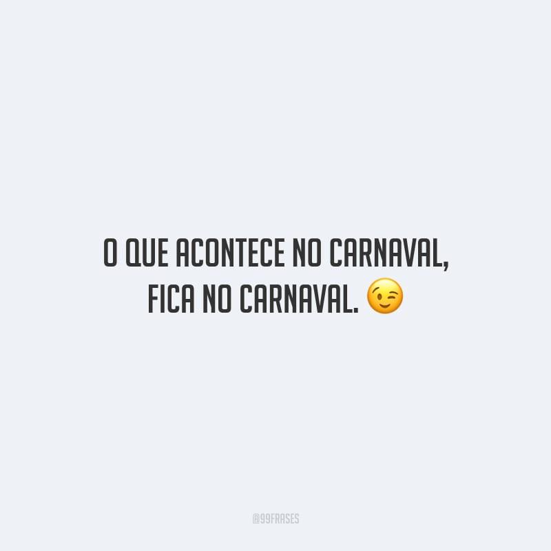 O que acontece no Carnaval, fica no Carnaval.<br />