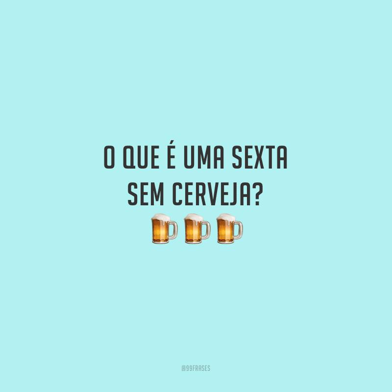 O que é uma sexta sem cerveja?