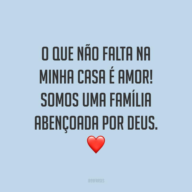 O que não falta na minha casa é amor! Somos uma família abençoada por Deus. ❤