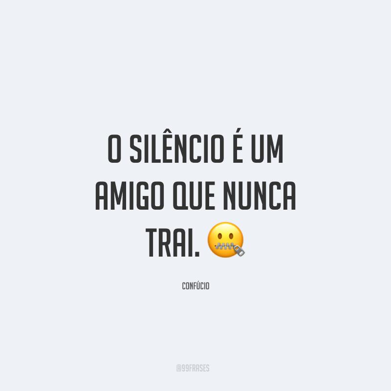 O silêncio é um amigo que nunca trai. ?