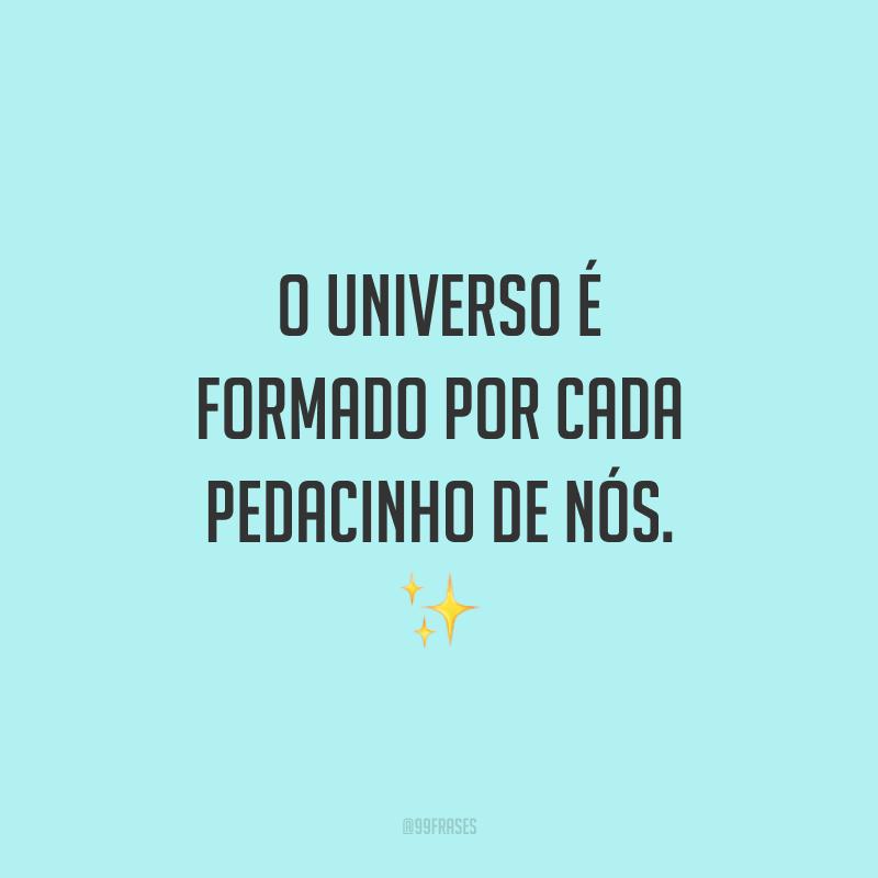 O universo é formado por cada pedacinho de nós. ✨