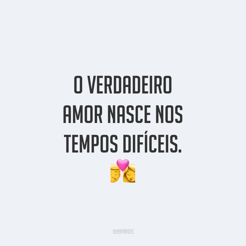O verdadeiro amor nasce nos tempos difíceis. 💏