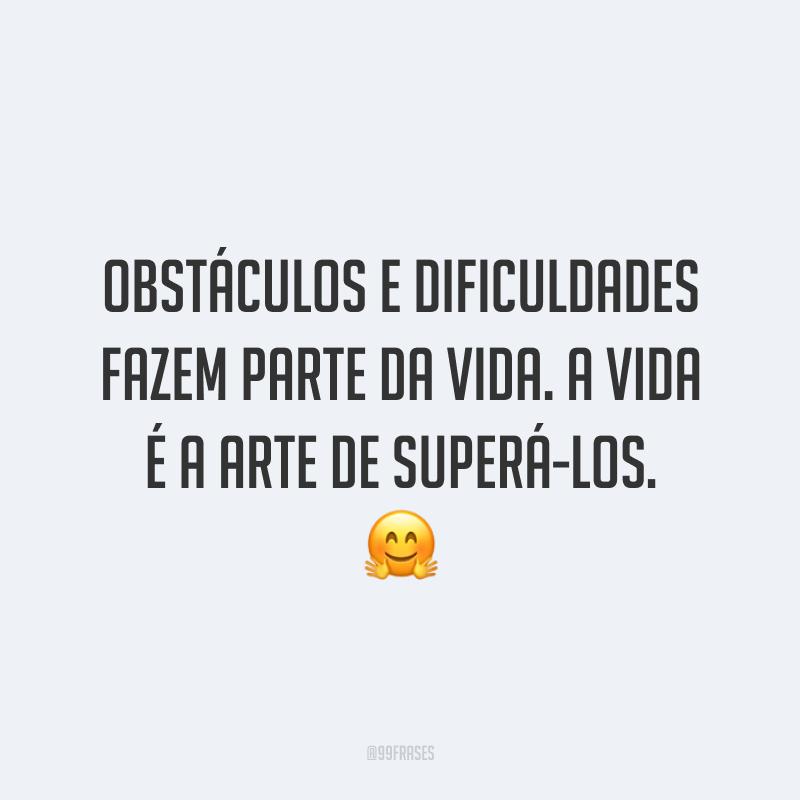 Obstáculos e dificuldades fazem parte da vida. A vida é a arte de superá-los. 🤗