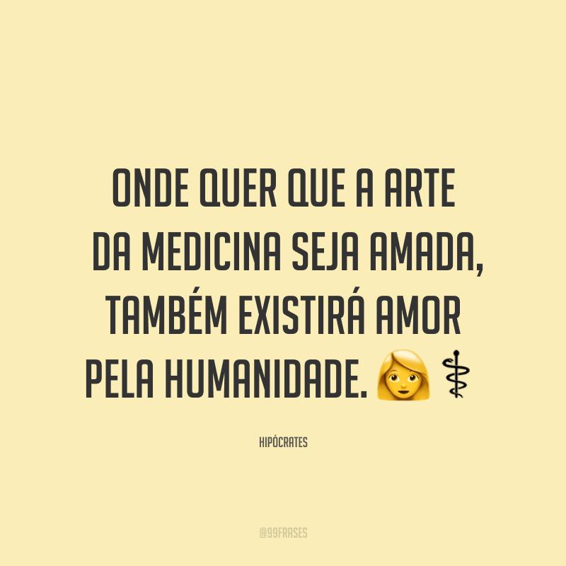 Onde quer que a arte da medicina seja amada, também existirá amor pela humanidade. 👩⚕️