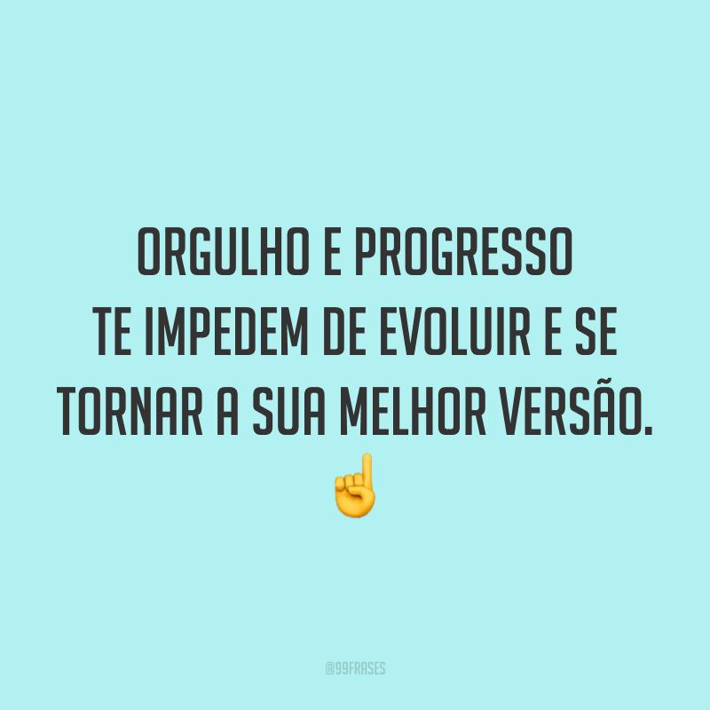 Orgulho e progresso te impedem de evoluir e se tornar a sua melhor versão. ☝️