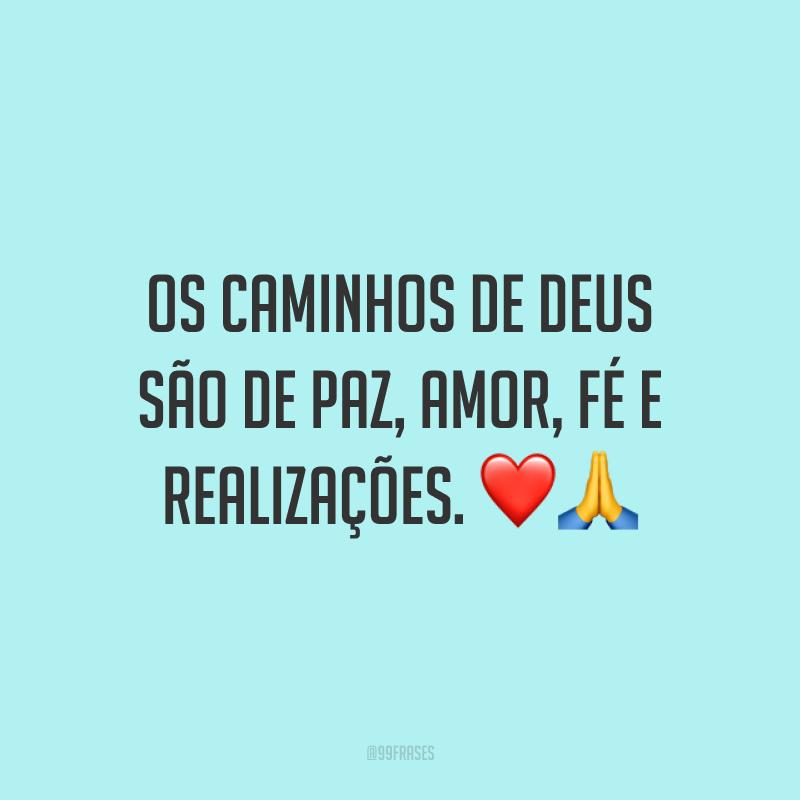 Os caminhos de Deus são de paz, amor, fé e realizações. ❤?