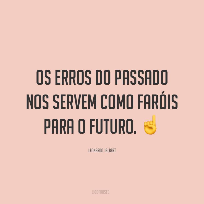 Os erros do passado nos servem como faróis para o futuro. ☝