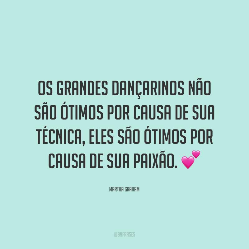 Os grandes dançarinos não são ótimos por causa de sua técnica, eles são ótimos por causa de sua paixão. 💕