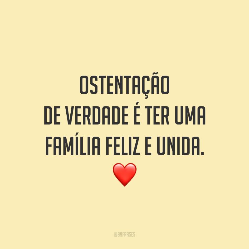 Ostentação de verdade é ter uma família feliz e unida. ❤️
