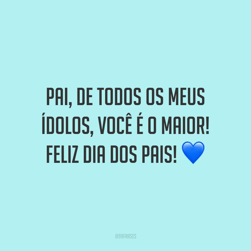 Pai, de todos os meus ídolos, você é o maior! Feliz Dia dos Pais! 💙