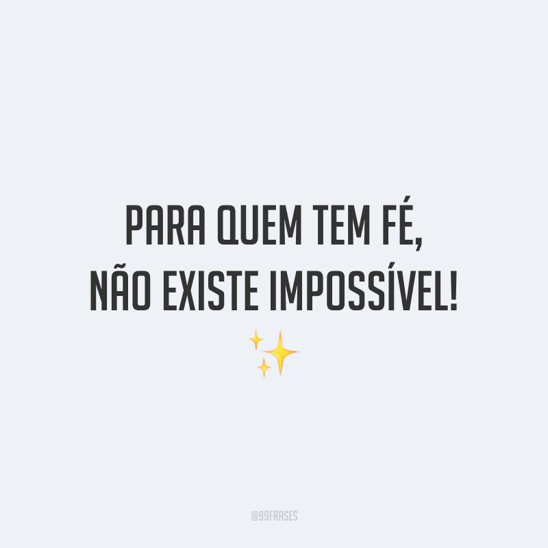 Para quem tem fé, não existe impossível! ✨